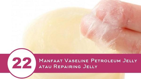22 Manfaat Vaseline Petroleum Jelly atau Repairing Jelly