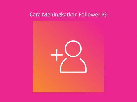 Cara Meningkatkan Follower IG Guna Jualan Produk