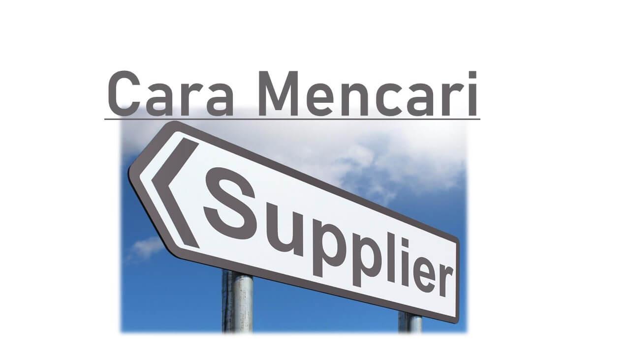 7 Cara Mencari Supplier Terpercaya