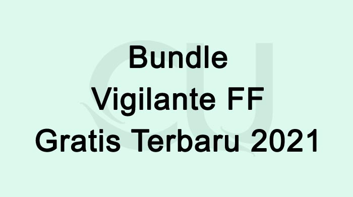 Bundle Vigilante FF Gratis Terbaru April 2021