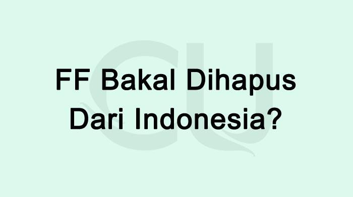 FF Bakal Dihapus Dari Indonesia? Benarkah Ditutup?