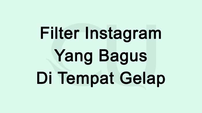 Filter Instagram Yang Bagus Di Tempat Gelap Terbaru 2021