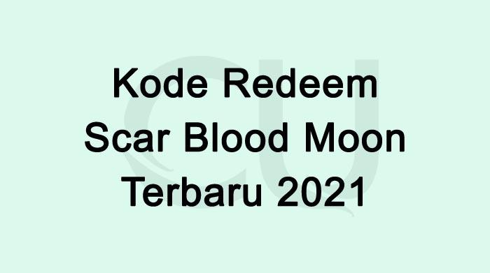Kode Redeem Scar Blood Moon 2021 Terbaru Hari Ini