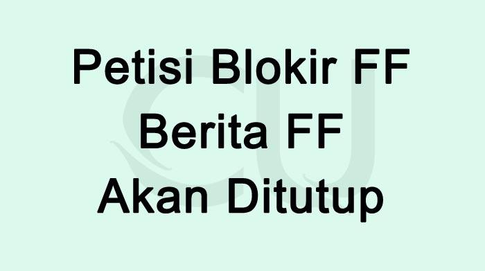 Petisi Blokir FF Berita FF Akan Ditutup 2021